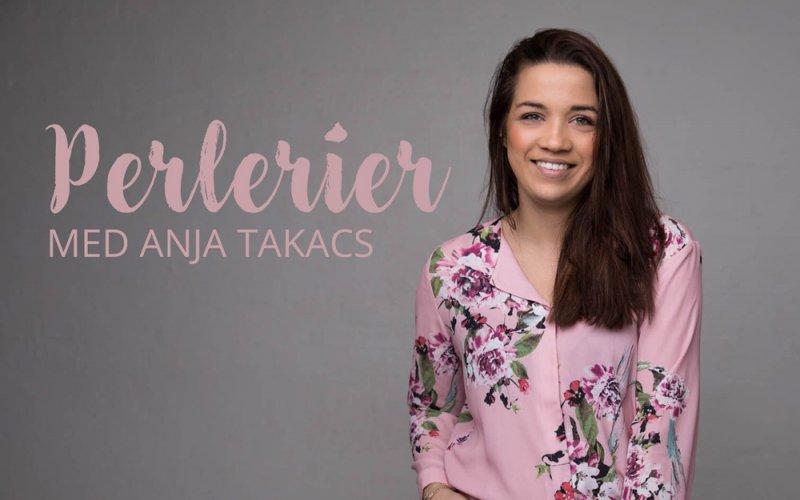 Perlerier med Anja Takacs